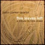 """Jason Parker Quartet """"Five Leaves Left"""""""